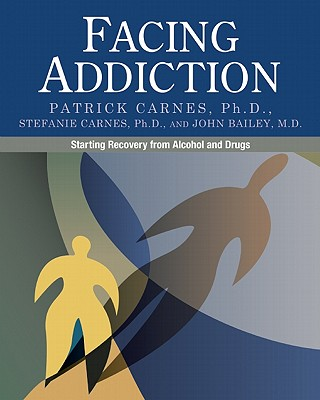 Facing Addiction By Carnes, Patrick/ Carnes, Stefanie, Ph.D./ Bailey, John